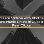 Create Videos with Photos and Music Online in Just a Few Clicks