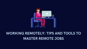 Working Remotely: Tips and Tools to Master Remote Jobs
