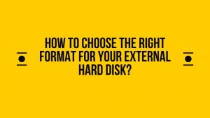 How To Choose The Right Format For Your External Hard Disk?