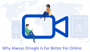 Why Always Omegle Is Far Better For Online Chat